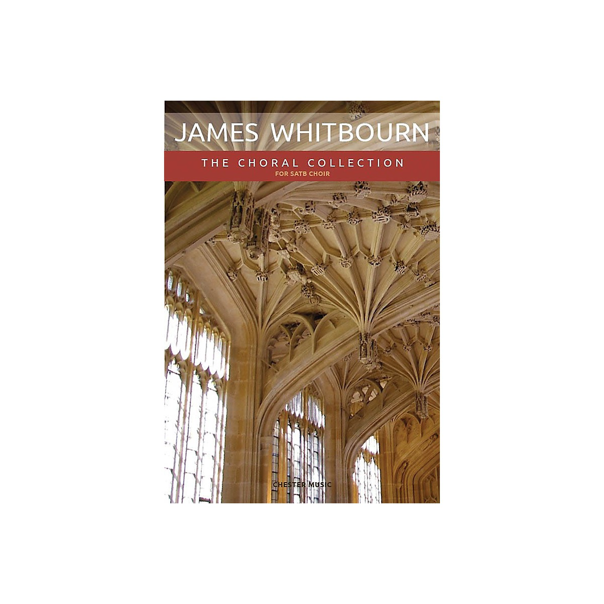 Chester Music James Whitbourn: The Choral Collection (SATB and Organ) SATB Composed by James Whitbourn
