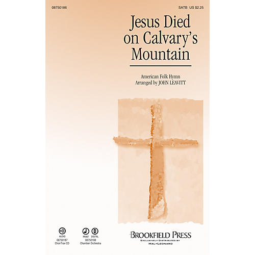 Brookfield Jesus Died on Calvary's Mountain SATB arranged by John Leavitt