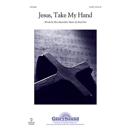 Shawnee Press Jesus, Take My Hand SATB composed by Brad Nix