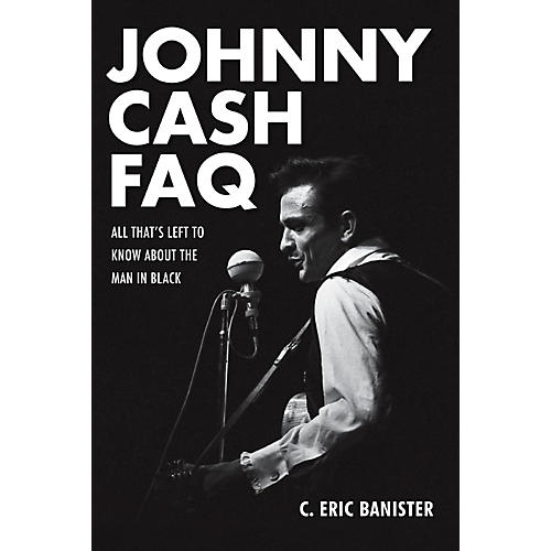 Hal Leonard Johnny Cash FAQ - All That's Left To Know About The Man In Black