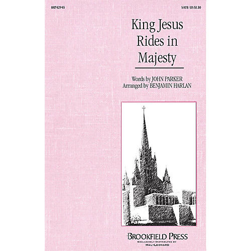Brookfield King Jesus Rides in Majesty (SATB) SATB composed by Benjamin Harlan
