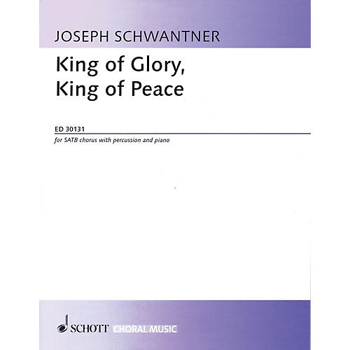 Schott King of Glory, King of Peace (SATB Chorus with Percussion and Piano) SATB Composed by Joseph Schwantner