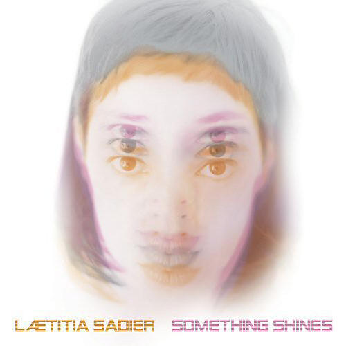 Alliance Laetitia Sadier - Something Shines