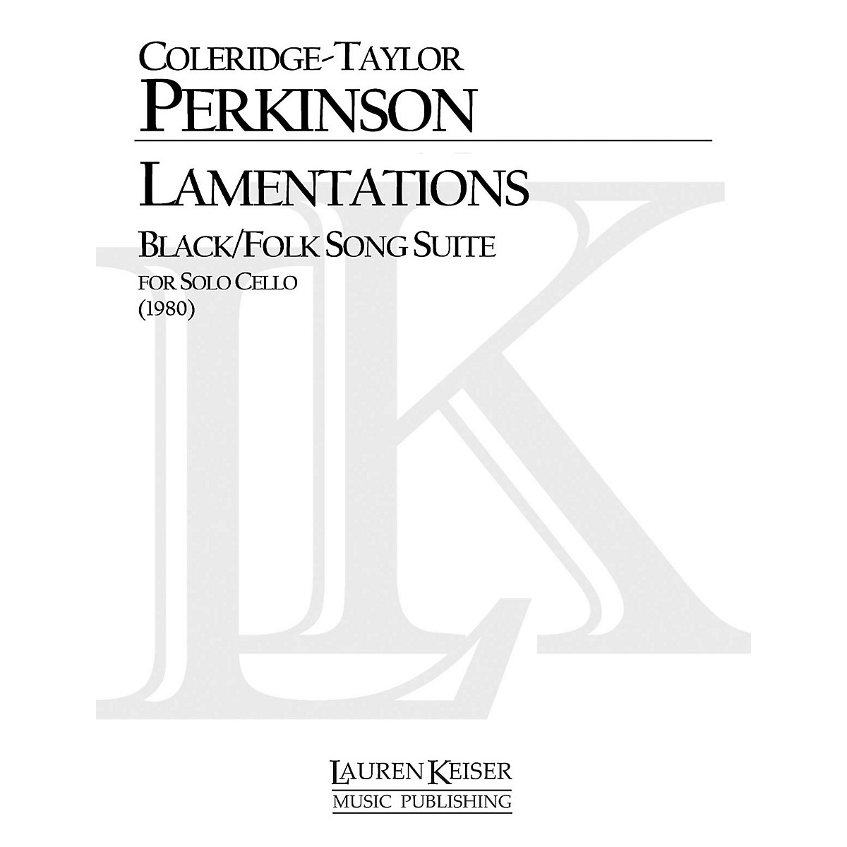 Lauren Keiser Music Publishing Lamentations Black/Folk Song Suite (Cello Solo) LKM Music Series Composed by Coleridge-Taylor Perkinson