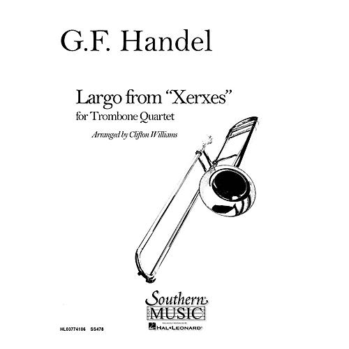 Southern Largo from Xerxes (Trombone Quartet) Southern Music Series Arranged by Clifton Williams