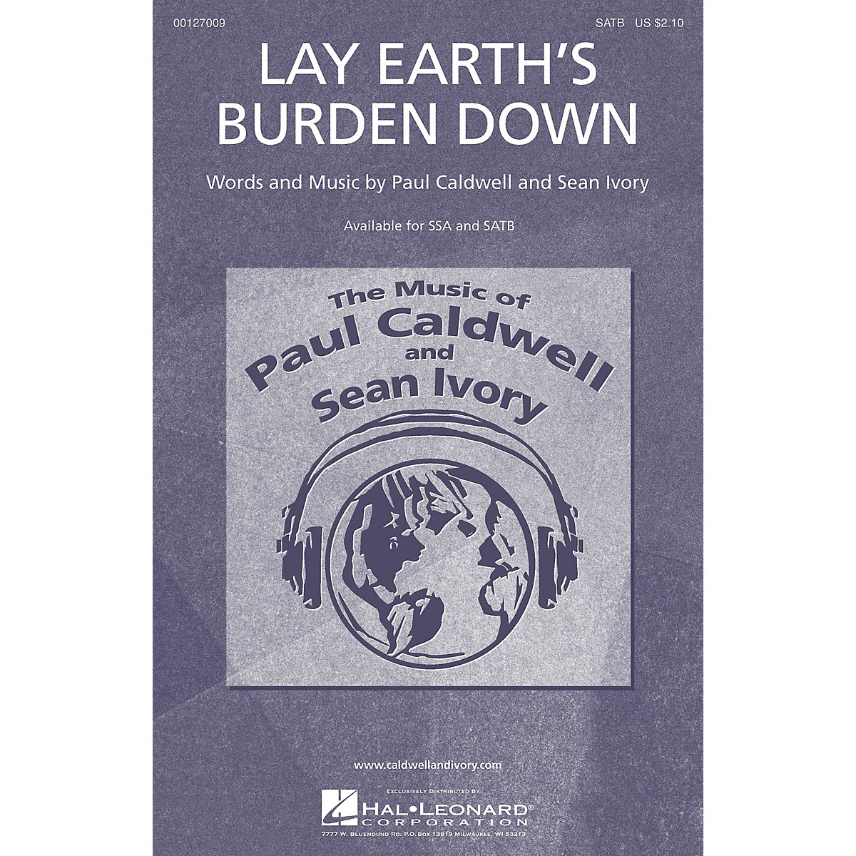 Caldwell/Ivory Lay Earth's Burden Down SATB composed by Paul Caldwell