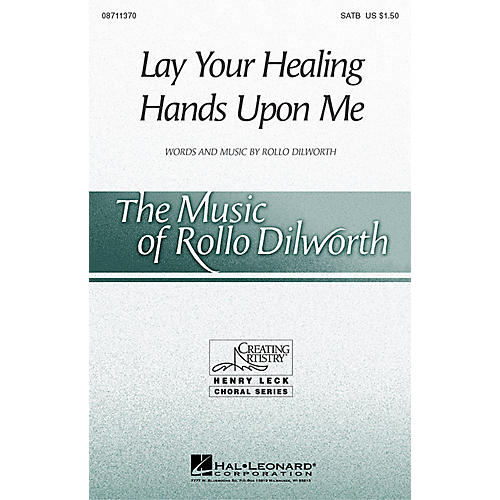 Hal Leonard Lay Your Healing Hands Upon Me SATB composed by Rollo Dilworth