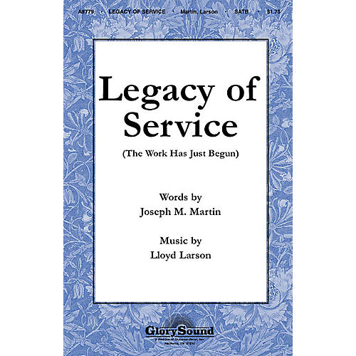 Shawnee Press Legacy of Service (The Work Has Just Begun) SATB composed by Joseph M. Martin