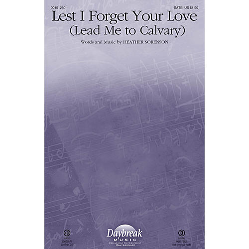 Daybreak Music Lest I Forget Your Love (Lead Me to Calvary) SATB composed by Heather Sorenson