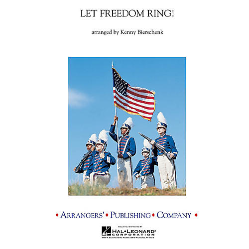 Arrangers Let Freedom Ring (A Medley of America's Patriotic Songs) Concert Band Level 4 by Kenny Bierschenk