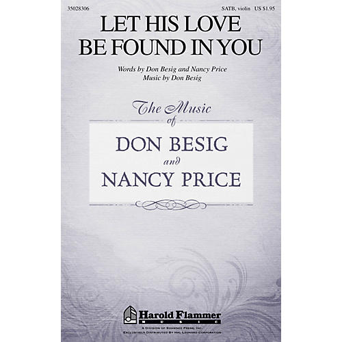 Shawnee Press Let His Love Be Found in You SATB, VIOLIN composed by Don Besig