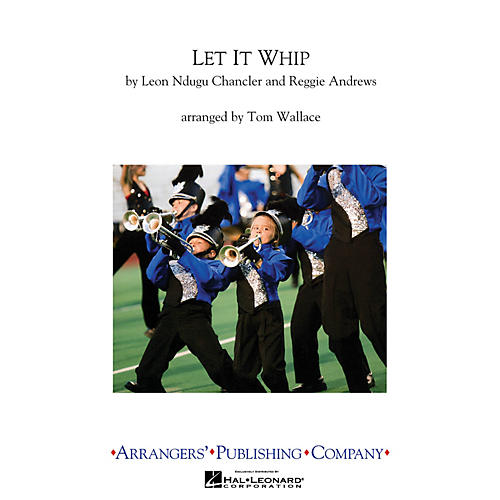 Arrangers Let It Whip Marching Band Level 3 Arranged by Tom Wallace