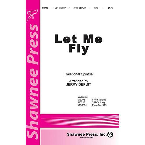 Shawnee Press Let Me Fly SAB arranged by Jerry DePuit