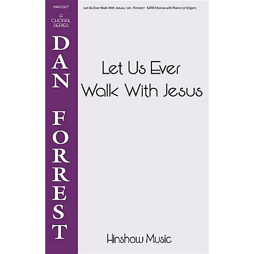 Hinshaw Music Let Us Ever Walk with Jesus SATB arranged by Dan Forrest