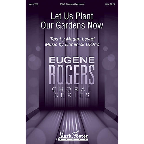Mark Foster Let Us Plant Our Gardens Now (Eugene Rogers Choral Series) TTBB composed by Dominick DiOrio