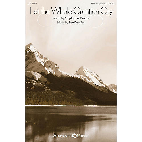 Shawnee Press Let the Whole Creation Cry SATB a cappella composed by Lee Dengler