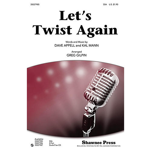 Shawnee Press Let's Twist Again SSA by Chubby Checker arranged by Greg Gilpin