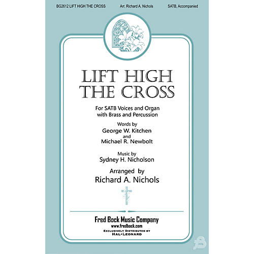Fred Bock Music Lift High the Cross SATB arranged by Richard A. Nichols