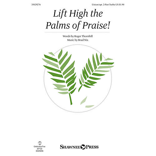 Shawnee Press Lift High the Palms of Praise! Unison/2-Part Treble composed by Brad Nix