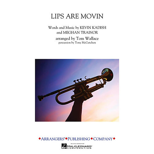 Arrangers Lips Are Movin' Marching Band Level 3 by Meghan Trainor Arranged by Tom Wallace