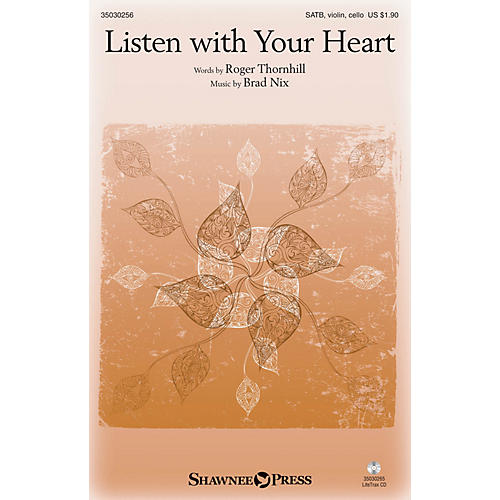 Shawnee Press Listen with Your Heart SATB W/ VIOLIN AND CELLO composed by Brad Nix