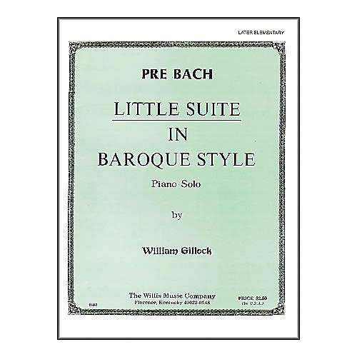 Willis Music Little Suite In Baroque Style Later Elementary Piano Solo by William Gillock