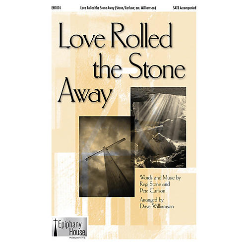 Epiphany House Publishing Love Rolled the Stone Away SATB arranged by Dave Williamson