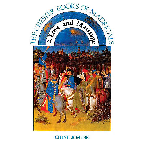 Chester Music Love and Marriage (The Chester Books of Madrigals Series Vol. 2) SATB Composed by Anthony G. Petti