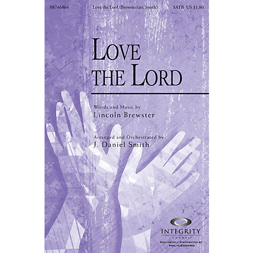 Integrity Music Love the Lord SATB by Lincoln Brewster Arranged by J. Daniel Smith