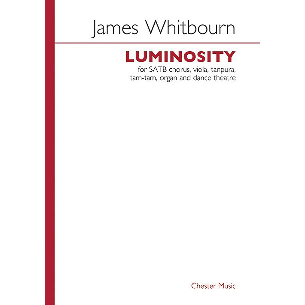 Chester Music Luminosity (SATB Chorus, Viola, Tanpura, Tam-tam, Organand dance theatre) Vocal Score by James Whitbourn