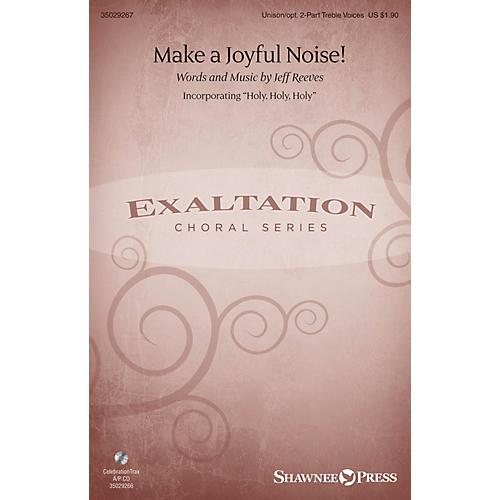Shawnee Press Make a Joyful Noise! Unison/2-Part Treble composed by Jeff Reeves