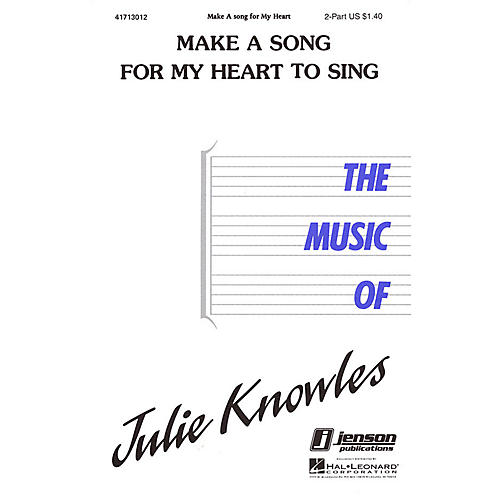 Hal Leonard Make a Song for My Heart to Sing 2-Part composed by Julie Knowles