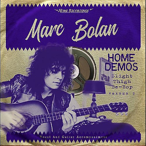 Alliance Marc Bolan - Slight Thigh Be-bop (and Old Gumbo Jill): Home Demos 3