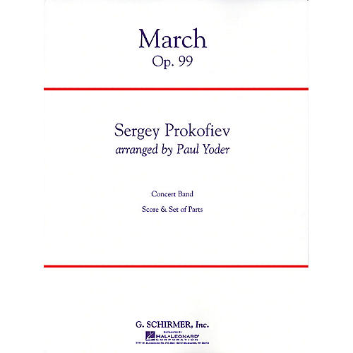 G. Schirmer March, Op. 99 Concert Band Level 4 Composed by Sergei Prokofiev Arranged by Paul Yoder