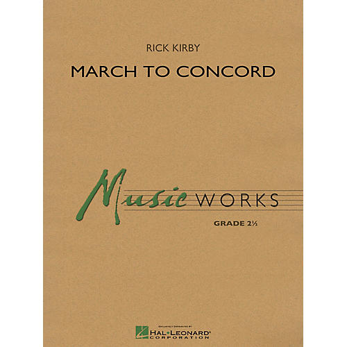 Hal Leonard March to Concord Concert Band Level 2.5 Composed by Rick Kirby