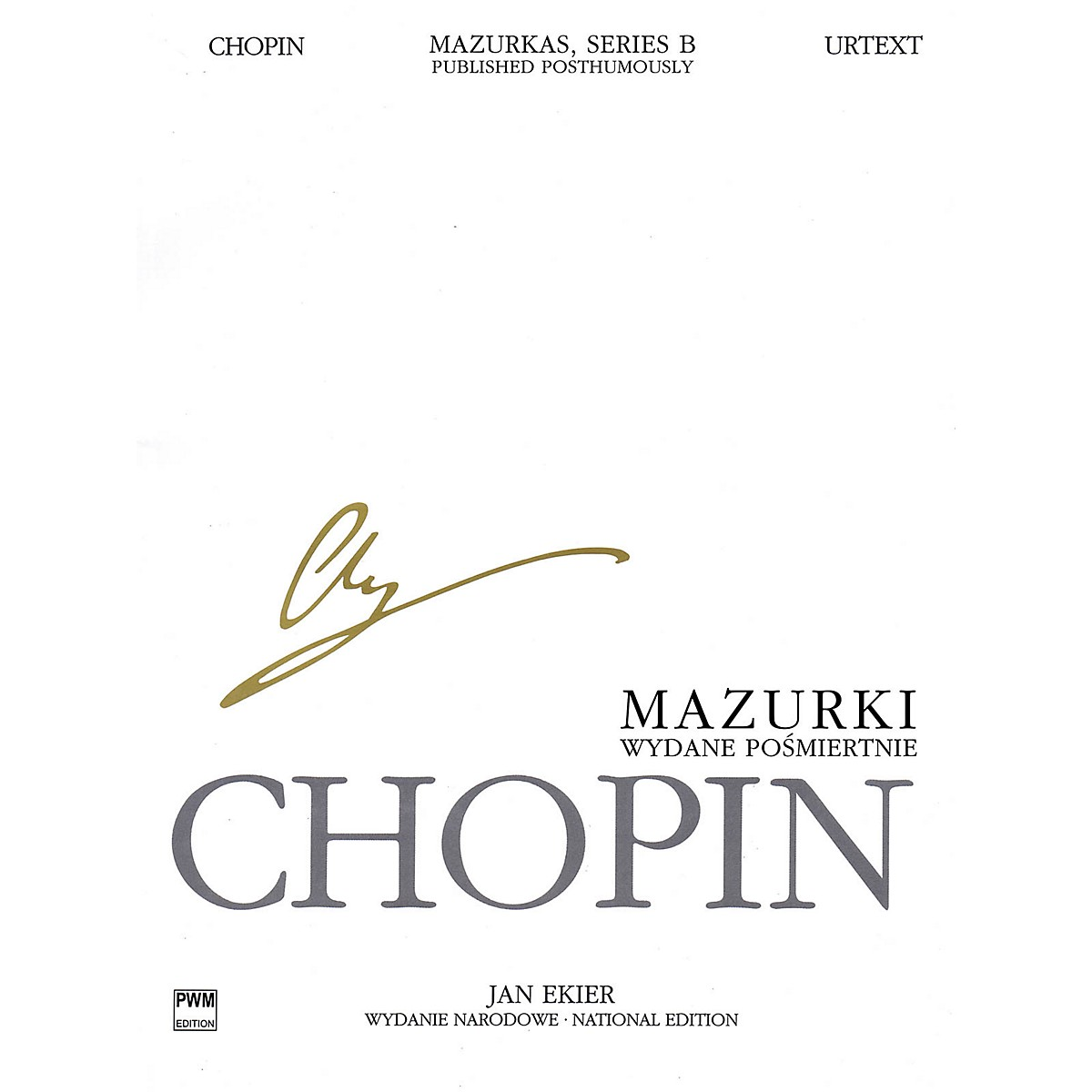 PWM Mazurkas for Piano, Series B, Published Posthumously PWM Composed by Frederic Chopin Edited by Jan Ekier