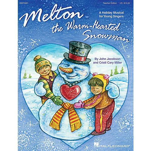 Hal Leonard Melton: The Warm-Hearted Snowman TEACHER ED Composed by John Jacobson, Cristi Cary Miller