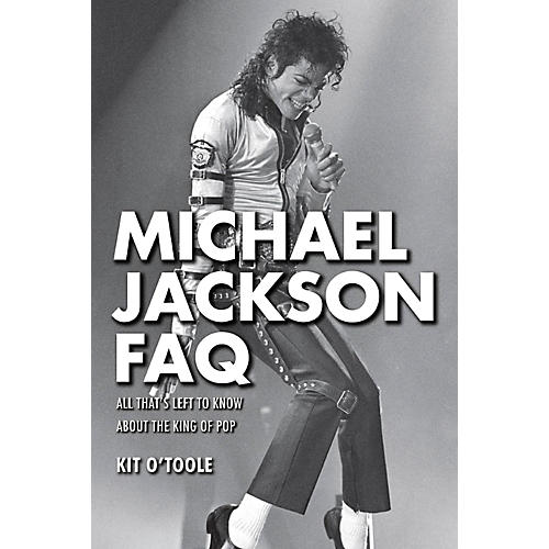 Hal Leonard Michael Jackson FAQ: All That's Left to Know About the King of Pop