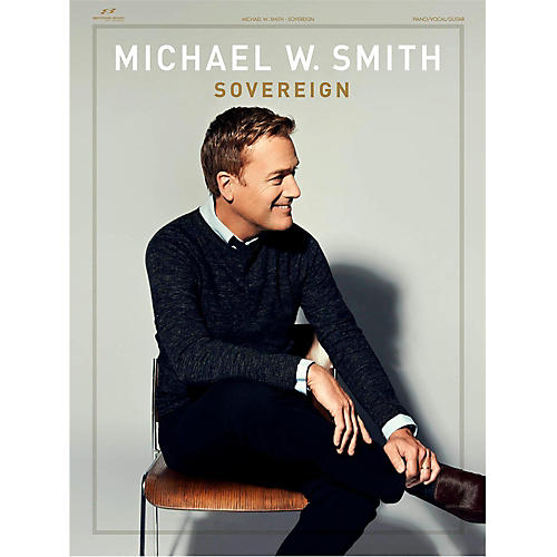 Hal Leonard Michael W. Smith Sovereign songbook for Piano/Vocal/Guitar