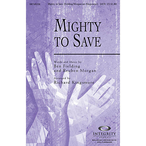 Integrity Choral Mighty to Save SPLIT TRAX Arranged by Richard Kingsmore
