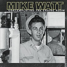 Mike Watt - Contemplating The Engine Room