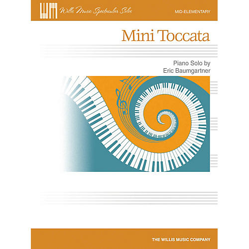Willis Music Mini Toccata Willis Series by Eric Baumgartner (Level Mid-Elem)