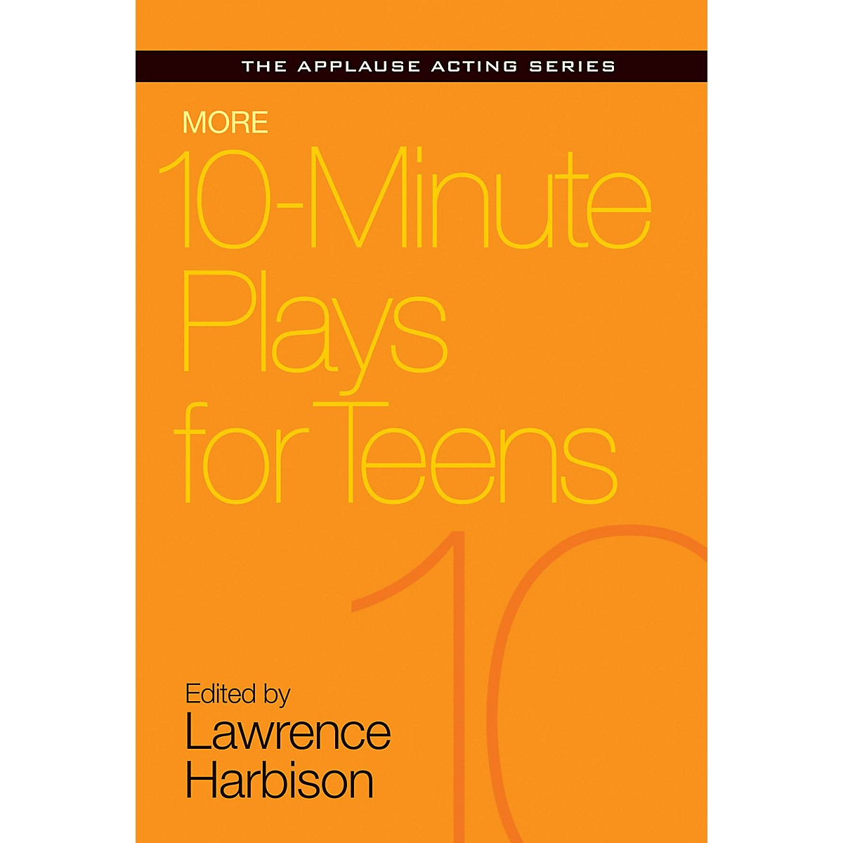 Applause Books More 10-Minute Plays for Teens Applause Acting Series Series Softcover