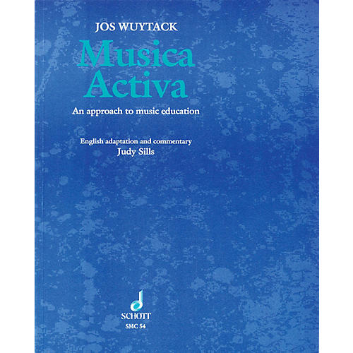 Schott Musica Activa (An Approach to Music Education) Schott Series Softcover Written by Jos Wuytack