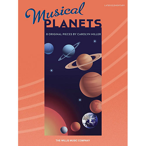 Willis Music Musical Planets (Later Elem Level) Willis Series Book by Carolyn Miller