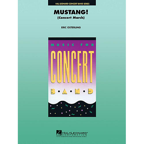 Hal Leonard Mustang! (Concert March) Concert Band Level 4 Arranged by Eric Osterling