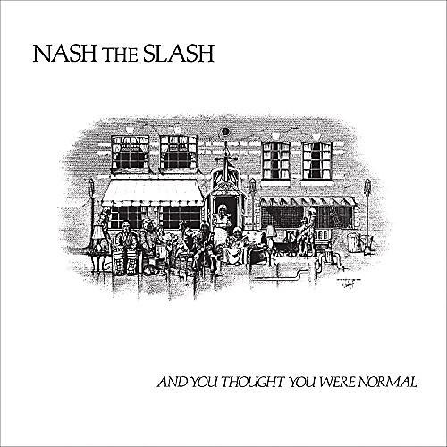 Alliance Nash the Slash - And You Thought You Were Normal