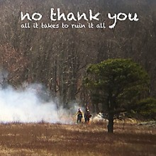 No Thank You - All It Takes To Ruin It All
