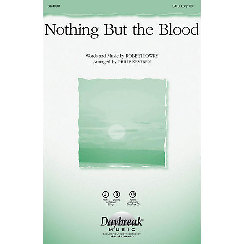 Daybreak Music Nothing But the Blood CHOIRTRAX CD Arranged by Phillip Keveren