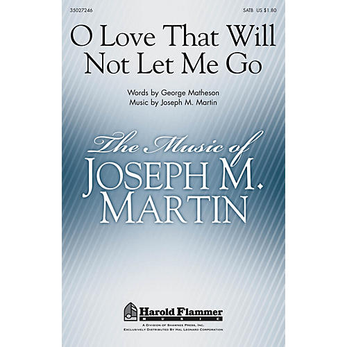 Shawnee Press O Love That Will Not Let Me Go SATB composed by Joseph M. Martin